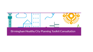 Birmingham Healthy City Planning Toolkit is now out for consultation